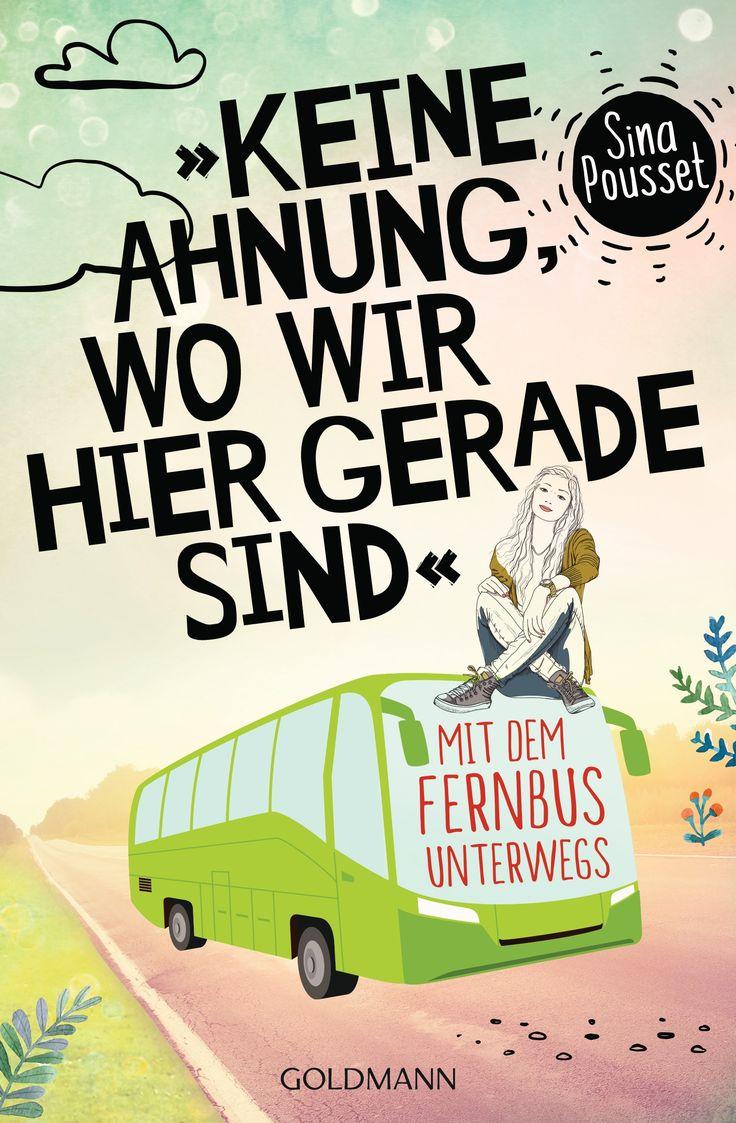 """Geschichten aus dem Fernbus und die besten Tricks für Reisende: """"Keine Ahnung, wo wir hier gerade sind"""" von Sina Pousset / neu bei Goldmann"""