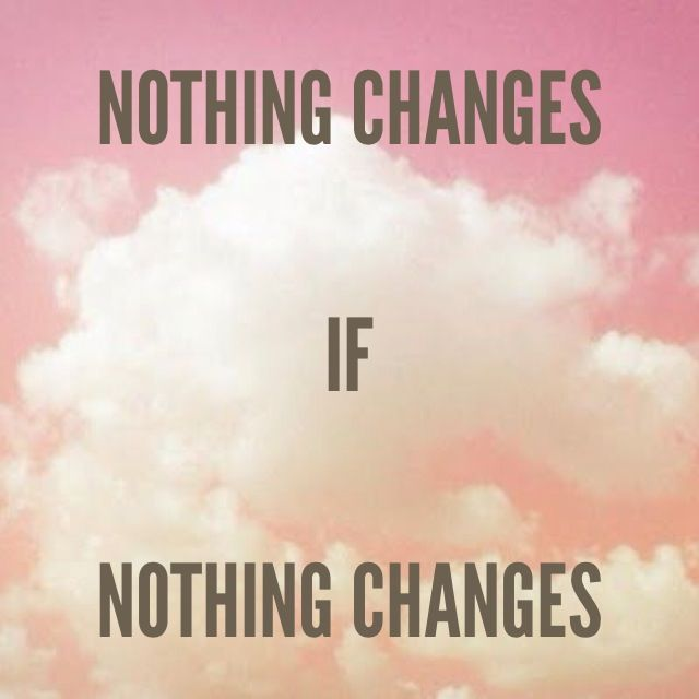Nothing changes if nothing #changes #quote https://www.facebook.com/InspirationByAnja