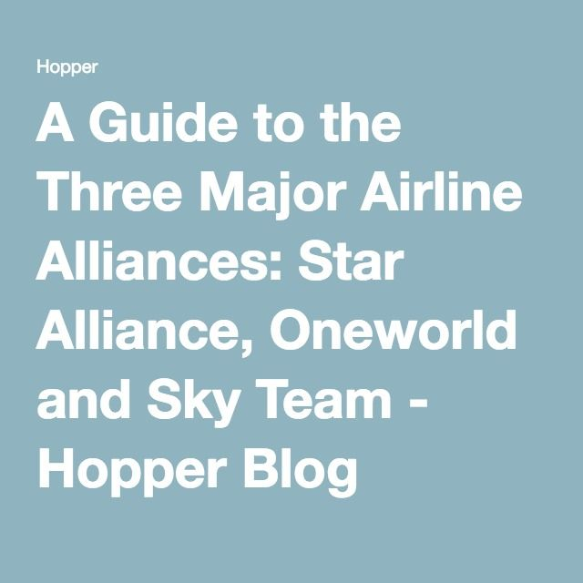 A Guide to the Three Major Airline Alliances: Star Alliance, Oneworld and Sky Team - Hopper Blog