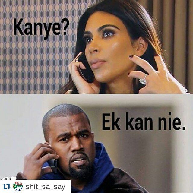 Thought this was so funny #Repost @shit_sa_say with @repostapp Ek kan nie my liefie #kimye #southafrica #afrikaans #kanyewest #kimkardashian Thanks a lot @sasportsblog by joleneesousa