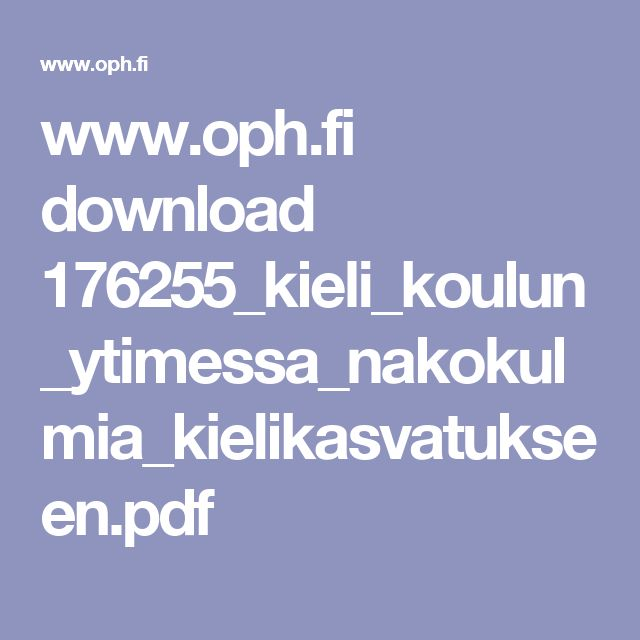 www.oph.fi download 176255_kieli_koulun_ytimessa_nakokulmia_kielikasvatukseen.pdf