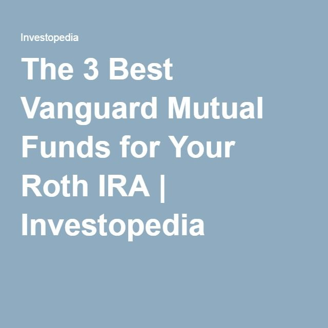 The 3 best vanguard mutual funds for your roth ira investopedia