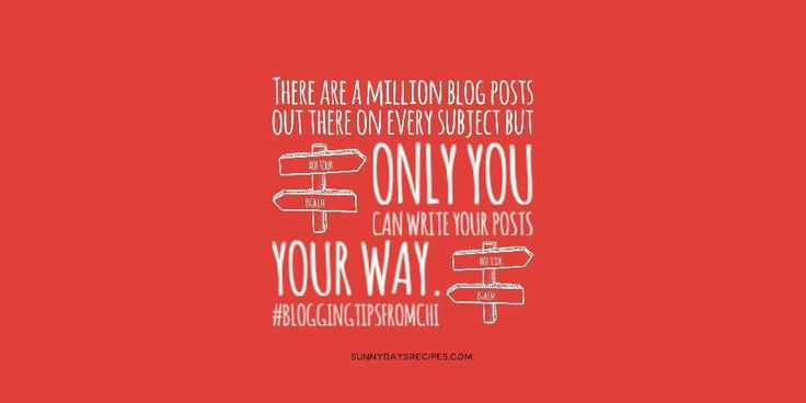 Tip 10: There are million blog posts out there on every subject but only you can write your posts your way. | sunnydaysrecipes.com