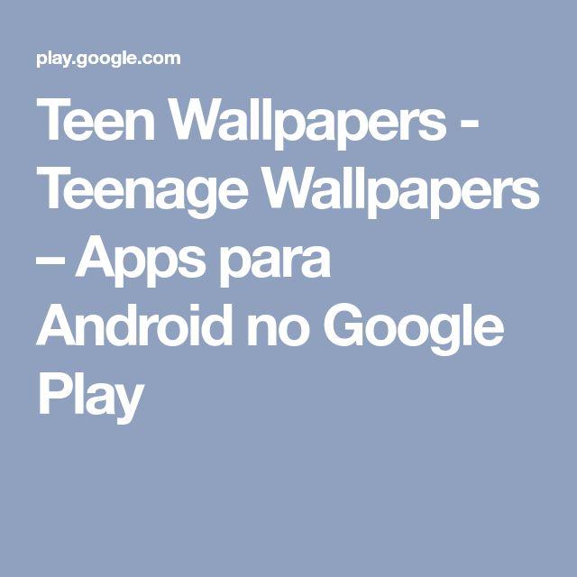 Teen Wallpapers - Teenage Wallpapers – Apps para Android no Google Play