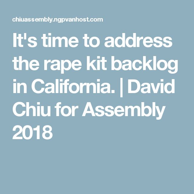 It's time to address the rape kit backlog in California.  | David Chiu for Assembly 2018