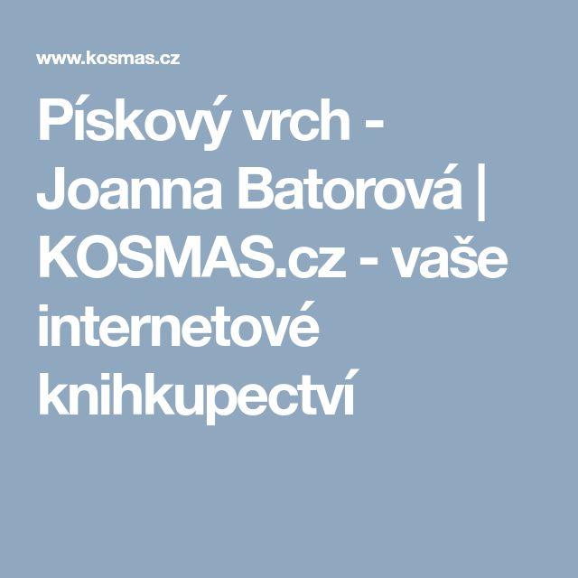 Pískový vrch - Joanna Batorová |  KOSMAS.cz - vaše internetové knihkupectví