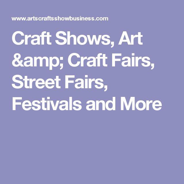 Craft Shows, Art & Craft Fairs, Street Fairs, Festivals and More