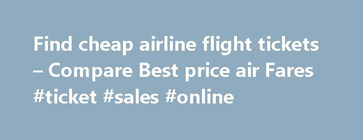 """Find cheap airline flight tickets – Compare Best price air Fares #ticket #sales #online http://tickets.remmont.com/find-cheap-airline-flight-tickets-compare-best-price-air-fares-ticket-sales-online/  Get the biggest discounts and best Deals! """"The world is a book, and those who do not travel read only a page.""""-Saint Augustine. Book the cheapest airline tickets and hotels (...Read More)"""