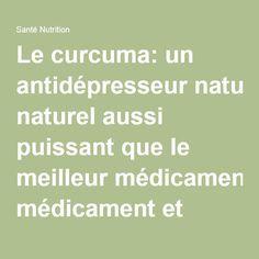Le curcuma: un antidépresseur naturel aussi puissant que le meilleur médicament et sans effets secondaires! - Santé Nutrition.....DOCUMENT......