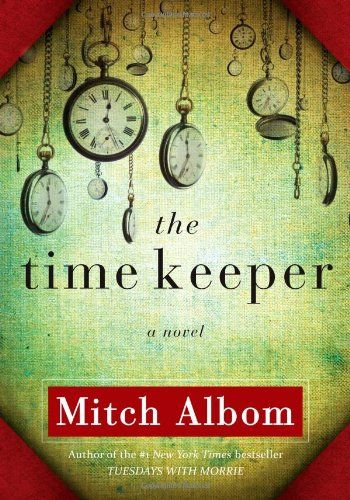 The Time Keeper by Mitch Albom« Library User Group | Told in Albom's signature spare, evocative prose, this remarkably original tale will inspire readers everywhere to reconsider their own notions of time, how they spend it and how precious it truly is.
