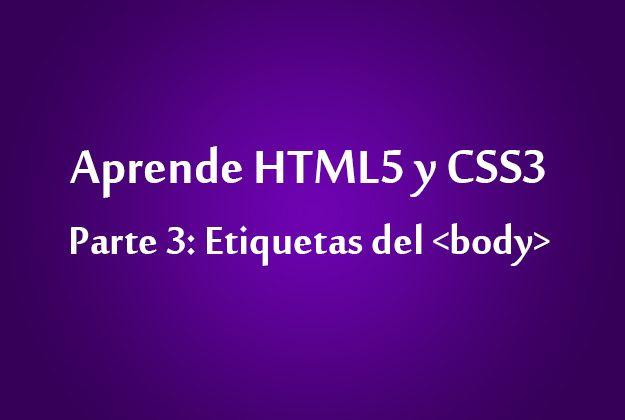 Aprende HTML5 y CSS3 – Parte 3: Etiquetas del body