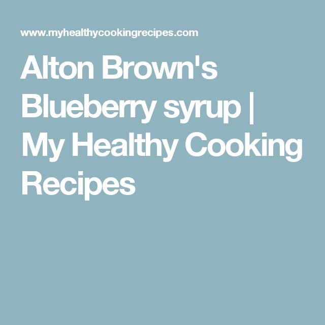 Alton Brown's Blueberry syrup | My Healthy Cooking Recipes