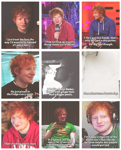 Aww the last one. I'm sure plenty girls would dream of Mr Sheeran with his amazing personality and songs. But I love this