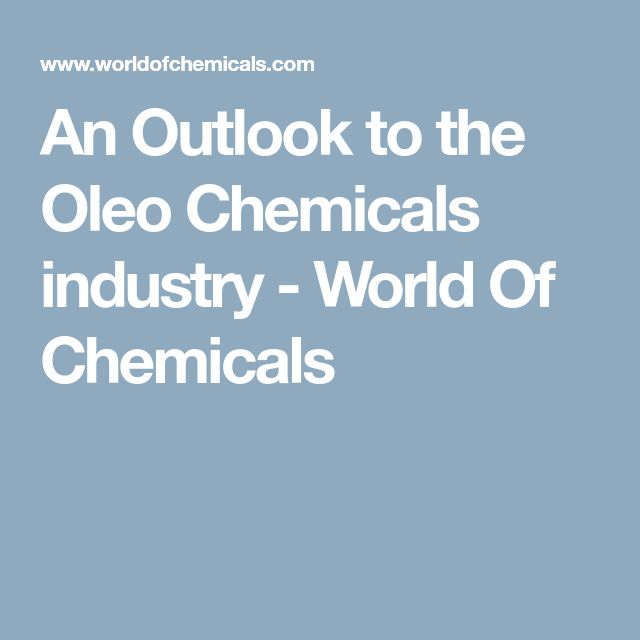 An Outlook to the Oleo Chemicals industry - World Of Chemicals