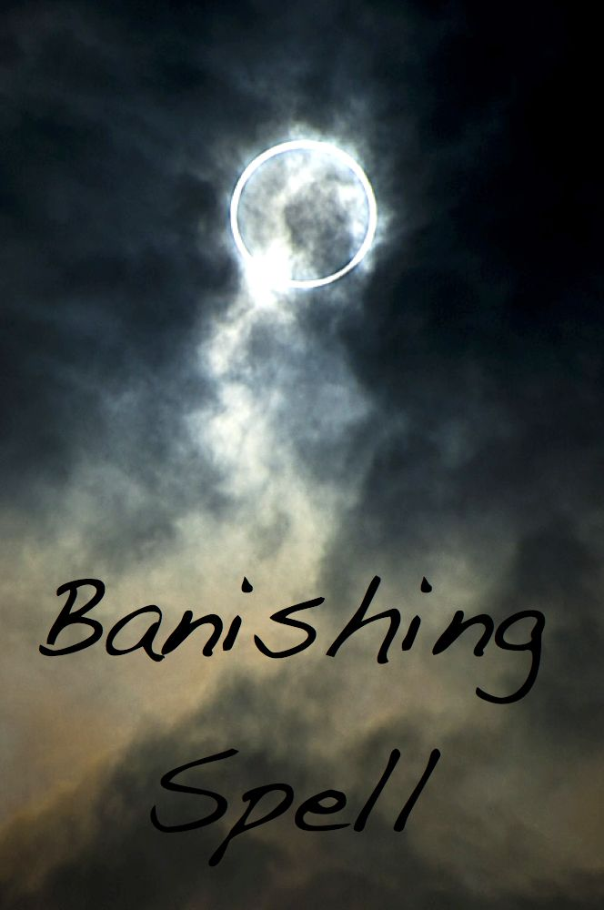 "Banishing Spell ""May he be kept away from me. Our paths never to cross as I walk free. Let him now this place depart. Forever, we will be kept apart. I banish all that do me wrong. My will returns and I am strong. This is my will, so shall it be. Harm to none, nor return on me."""