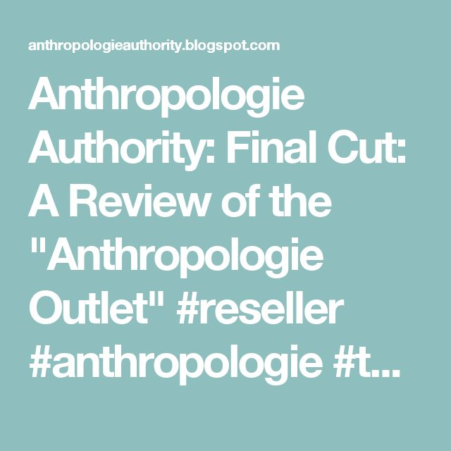 """Anthropologie Authority: Final Cut: A Review of the """"Anthropologie Outlet"""" #reseller #anthropologie #thrift"""