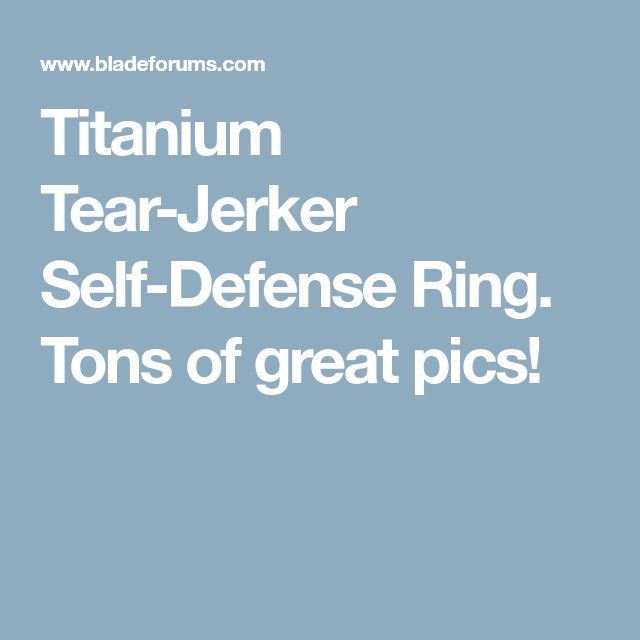 Titanium Tear-Jerker Self-Defense Ring. Tons of great pics!