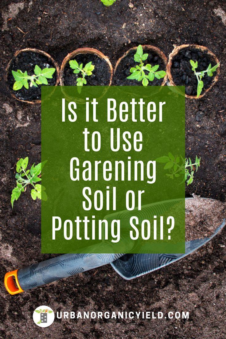 What Soil Is Best To Use In Your Vegetable Garden In 2020 Garden Soil Potting Soil Soil