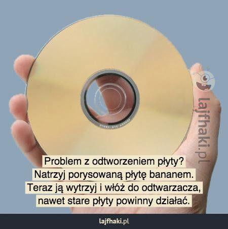 Porysowana płyta CD? - Problem z odtworzeniem płyty? Natrzyj porysowaną płytę bananem. Teraz ją wytrzyj i włóż do odtwarzacza, nawet stare płyty powinny działać.