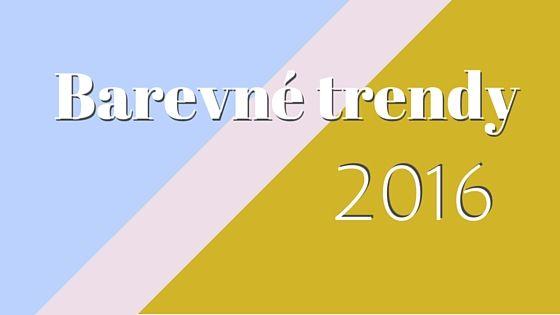 Trendy v barvách (nejen) v interiérech 2016 | Online škola bytového designu a podnikání s Janou Pěknou
