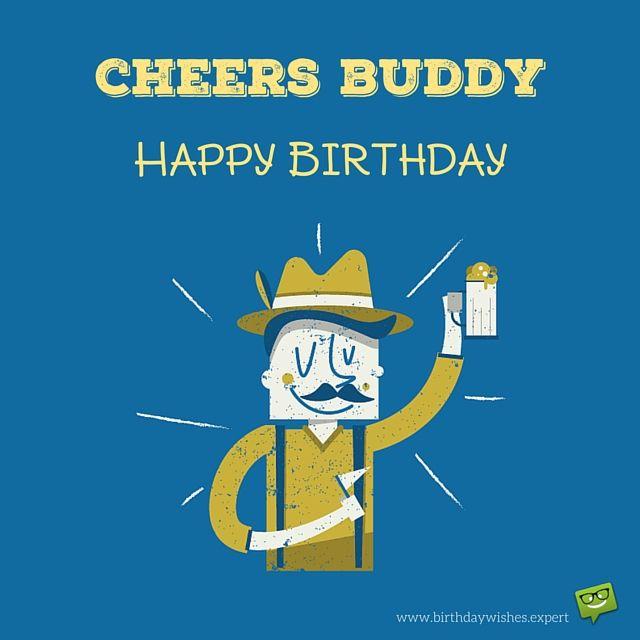 Cheers, Buddy! Happy Birthday.