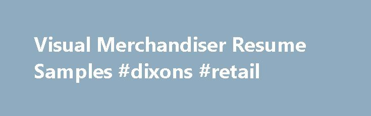 Visual Merchandiser Resume Samples #dixons #retail http://retail.remmont.com/visual-merchandiser-resume-samples-dixons-retail/  #visual merchandiser jobs # Visual Merchandiser resume samples Visual Merchandisers play a crucial […]