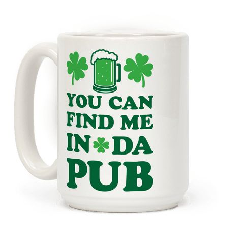 """You Can Find Me In Da Pub Parody - Get out your green and get your St. Patrick's drinking on! This funny St. Patty's design features the text """"You Can Find Me In Da Pub"""" for your St. Paddy's, Irish pride celebration! Perfect for St. Patty's Day parties, St. Patricks jokes, St. Paddy's Day jokes, Irish pride, celtic life and partying!"""