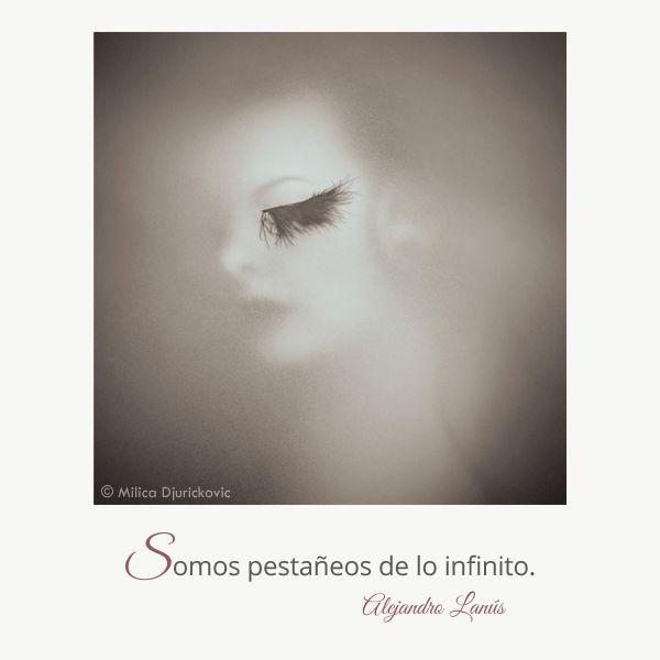 Somos pestañeos de lo infinito. #Umbrales #AlejandroLanus #Aforismos