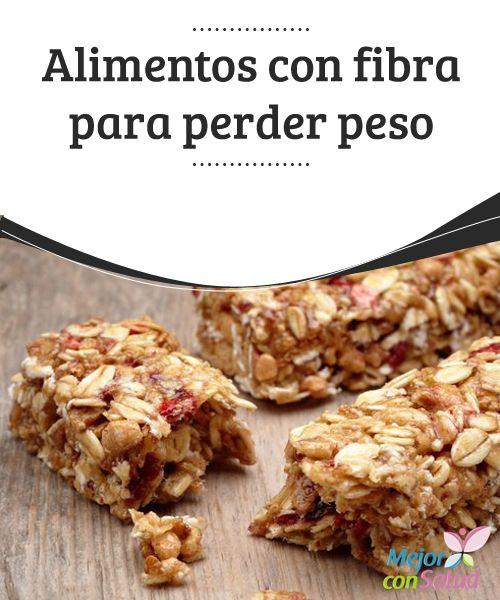 Alimentos con fibra para perder peso   Solamente un poco de fibra es necesaria para empezar a bajar de peso sin alterar de forma drástica los alimentos diarios. Conoce cómo empezar a incluirla.