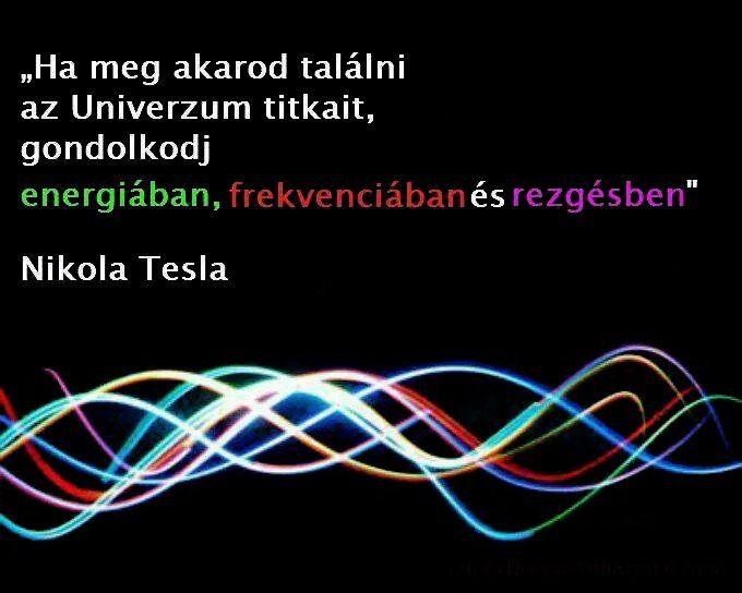 Nikola Tesla gondolata az univerzum titkairól. A kép forrása: Zita Felföldi # Facebook