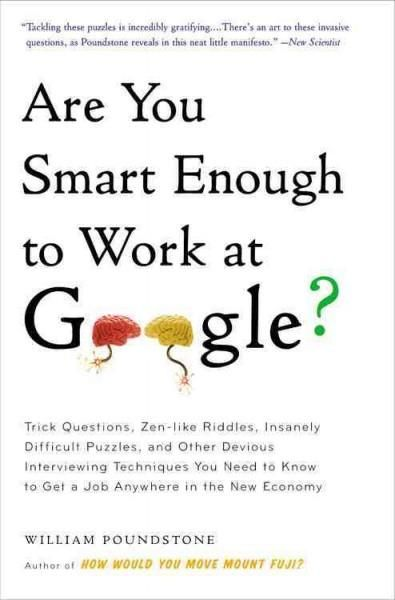 Are You Smart Enough to Work at Google?: Trick Questions, Zen-like Riddles, Insanely Difficult Puzzles, and Other...