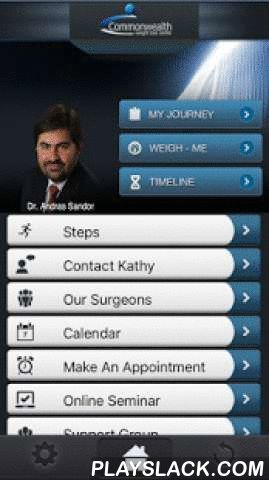 Commonwealth WLC  Android App - playslack.com ,  Commonwealth Weight Loss Center's bariatric program is led by Dr. Andras Sandor. Known for being one of the most comprehensive programs in Massachusetts, Commonwealth WLC is committed to your success.And now they bring you a new tool to help support you before and after weight loss surgery.* This app is for current patients and people considering weight loss surgery.With this app you can:Watch an online seminar, track your weight loss…
