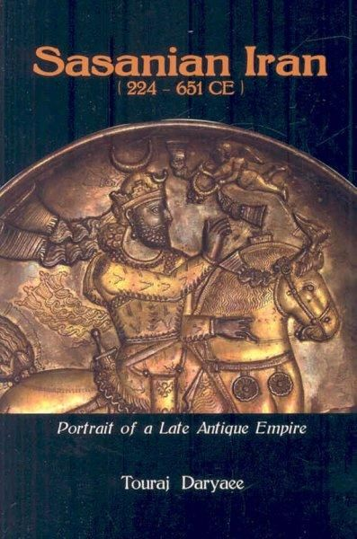 Sasanian Iran 224-651 Ce: Portrait of a Late Antique Empire