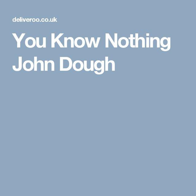 You Know Nothing John Dough