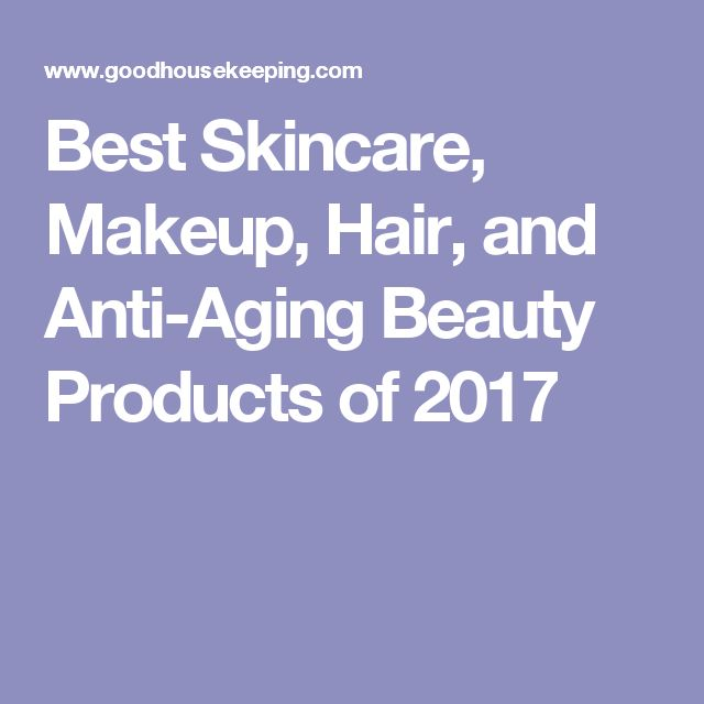 Best Skincare, Makeup, Hair, and Anti-Aging Beauty Products of 2017