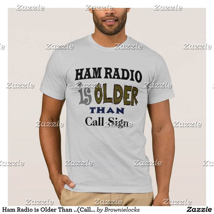 Ham Radio is Older Than ..(Call Sign) T-shirt
