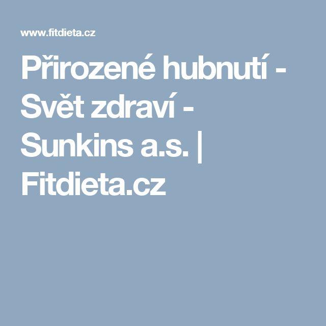 Přirozené hubnutí - Svět zdraví - Sunkins a.s. | Fitdieta.cz