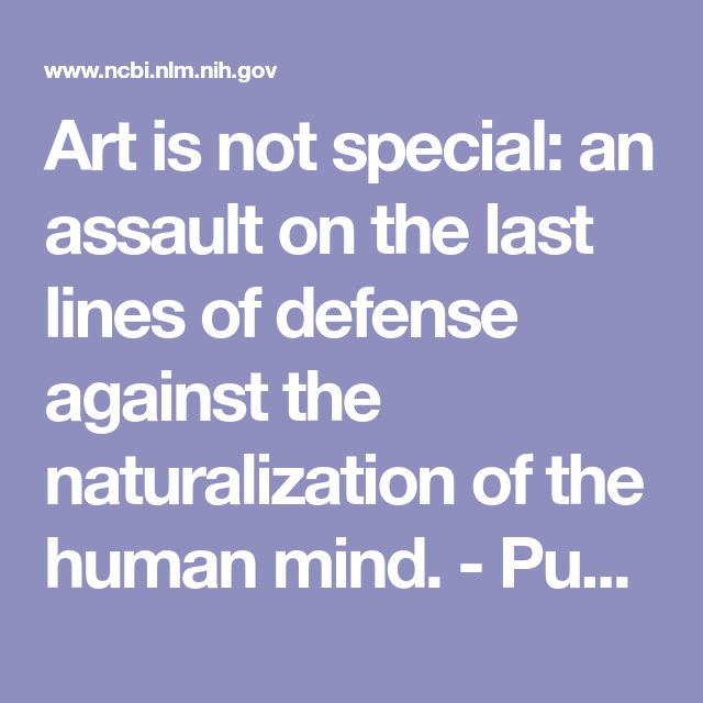 Art is not special: an assault on the last lines of defense against the naturalization of the human mind.  - PubMed - NCBI