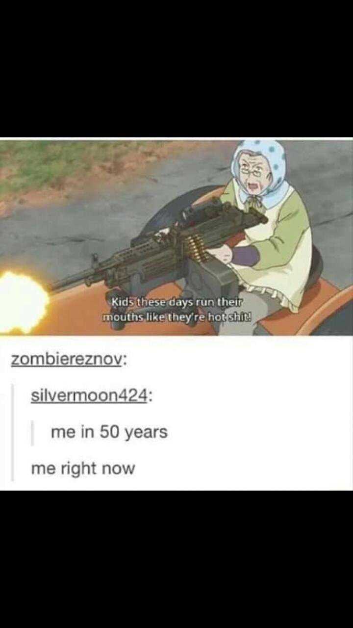 I'm just pinning for the image of a machine gun granny...