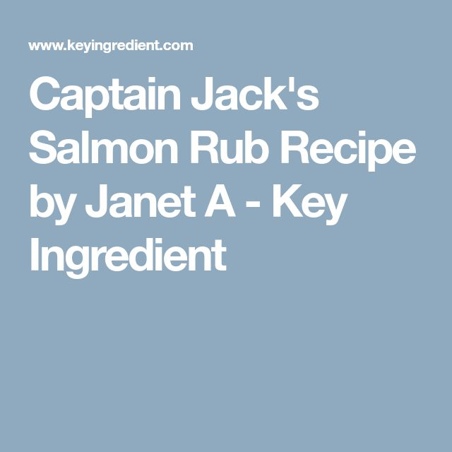 Captain Jack's Salmon Rub Recipe by Janet A - Key Ingredient
