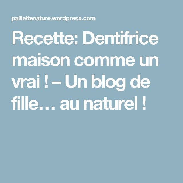 Recette: Dentifrice maison comme un vrai ! – Un blog de fille… au naturel !