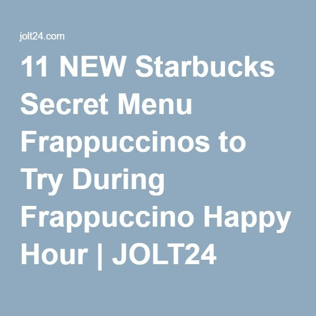 11 NEW Starbucks Secret Menu Frappuccinos to Try During Frappuccino Happy Hour | JOLT24