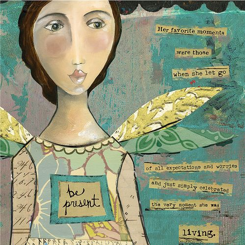 """Her favorite moments were those when she let go of all expectations and worries and just simply celebrated the very moment she was living."": Be Presents, Kelly Rae Robert, Remember This, Artworks, The Artists, Art Journals, Mixed Media, Inspiration Quotes, Messages"