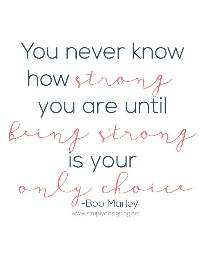 You never know how strong you are until being strong is your only choice - FREE Printable