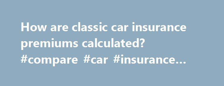 How are classic car insurance premiums calculated? #compare #car #insurance #premiums http://japan.nef2.com/how-are-classic-car-insurance-premiums-calculated-compare-car-insurance-premiums/  # How are classic car insurance premiums calculated? When classic car owners take out cover for their treasured collectibles, not all of them have a clear understanding of how the pricing and the premiums work. Luckily, we can clear up that confusion for you! Here, we break down the most common factors…