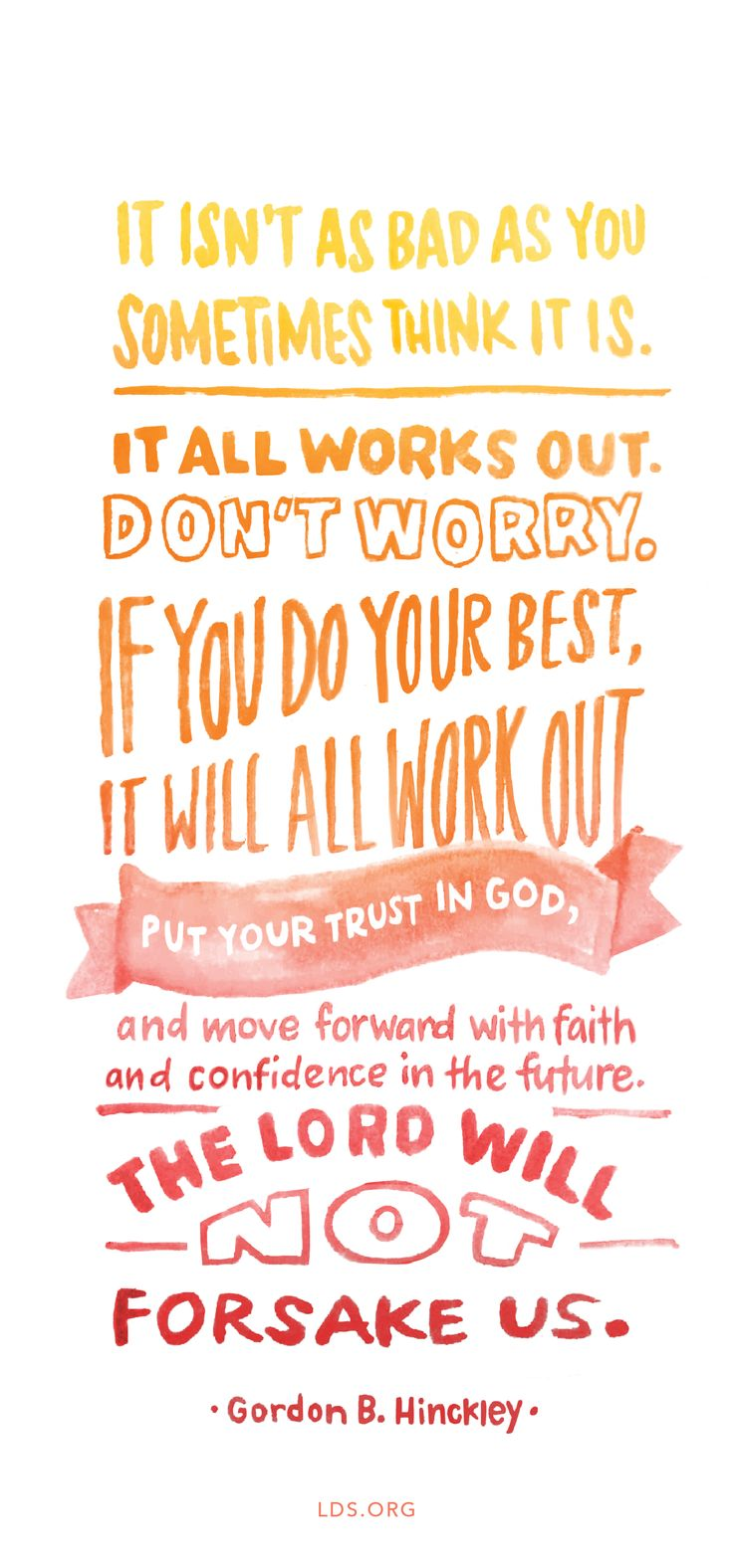 It will all work out.  A reminder we all need.