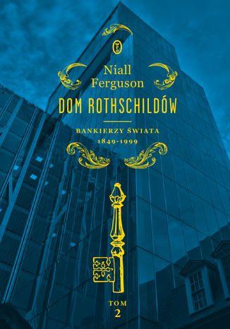Dom Rothschildów. Bankierzy świata 1849-1999
