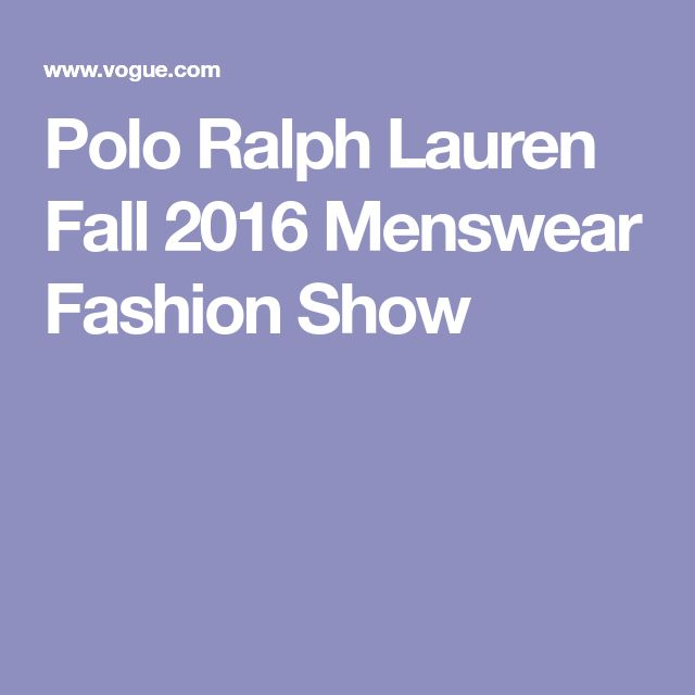 Polo Ralph Lauren Fall 2016 Menswear Fashion Show