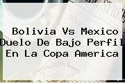 http://tecnoautos.com/wp-content/uploads/imagenes/tendencias/thumbs/bolivia-vs-mexico-duelo-de-bajo-perfil-en-la-copa-america.jpg Copa America. Bolivia vs Mexico duelo de bajo perfil en la Copa America, Enlaces, Imágenes, Videos y Tweets - http://tecnoautos.com/actualidad/copa-america-bolivia-vs-mexico-duelo-de-bajo-perfil-en-la-copa-america/