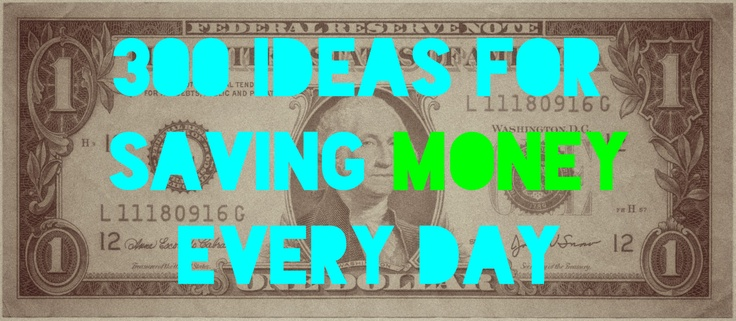 300 Ideas For Saving Money Every Day